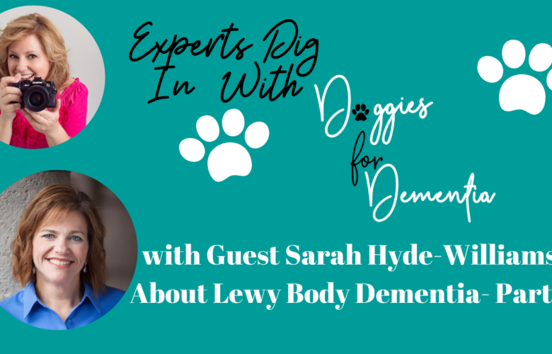 Experts Dig in with Doggies for Dementia- Lewy Body Dementia with Guest Sarah Hyde-Williams