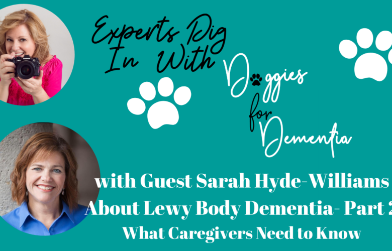 Experts Dig in with Doggies for Dementia- Part 2-Lewy Body Dementia with Guest Sarah Hyde-Williams