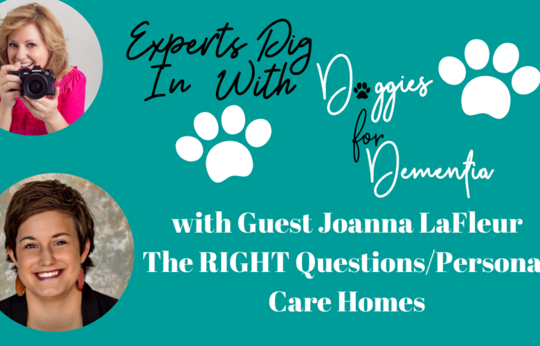 Experts Dig in with Doggies for Dementia with Joanna LaFleur- How to Choose the Right Long Term Care