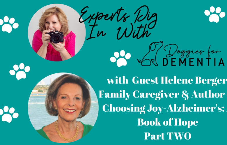 Experts Dig in with Doggies for Dementia with Guest Helene Berger-The Journey of a Lifetime Part 2